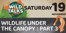 Wild Talks - Wildlife under the canopy part 3
